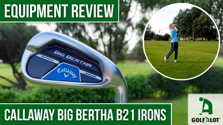 CALLAWAY BIG BERTHA B21 IRONS REVIEW|Golfalot