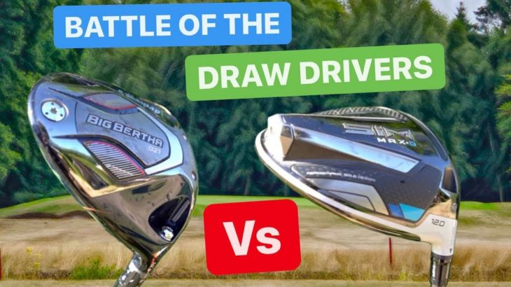 Callaway  BIG BERTHA B21 DRIVER vs TaylorMade SIM MAX D DRIVER REVIEW|Mark Crossfield