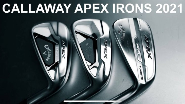 Callaway APEX Irons 2021 , APEX PRO Irons 2021 , APEX DCB Irons 2021 Review|Mark Crossfield